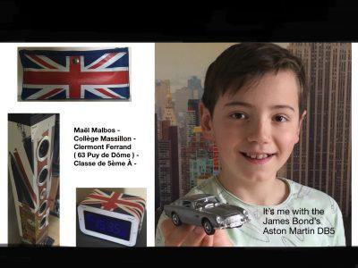 Je suis Maël Malbos , j'étudie au collège Massillon à Clermont-Ferrand , dans le Puy-de-Dôme ( 63 ) . Cette photo contient mes objets personnels évoquant le Royaume Uni . Mon enceinte , mon réveil , jusqu'à la miniature de la mythique Aston Martin DB5 de James Bond .